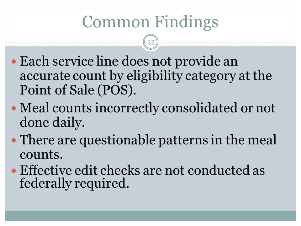 Common Findings 33 Each service line does not provide an accurate count by eligibility category at the Point of Sale (POS).