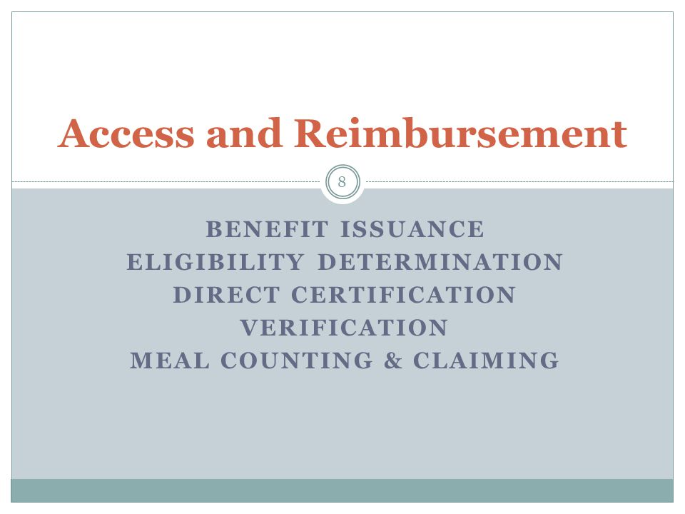 BENEFIT ISSUANCE ELIGIBILITY DETERMINATION DIRECT CERTIFICATION VERIFICATION MEAL COUNTING & CLAIMING 8 Access and Reimbursement
