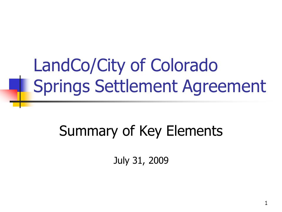 1 LandCo/City of Colorado Springs Settlement Agreement Summary of Key Elements July 31, 2009