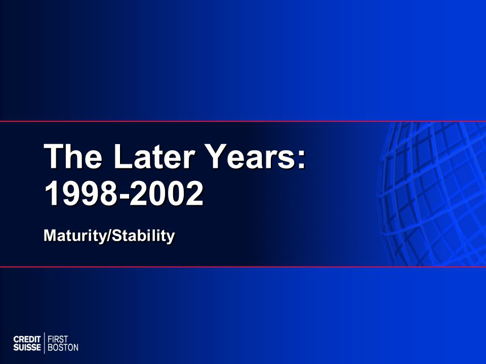 The Later Years: 1998-2002 Maturity/Stability