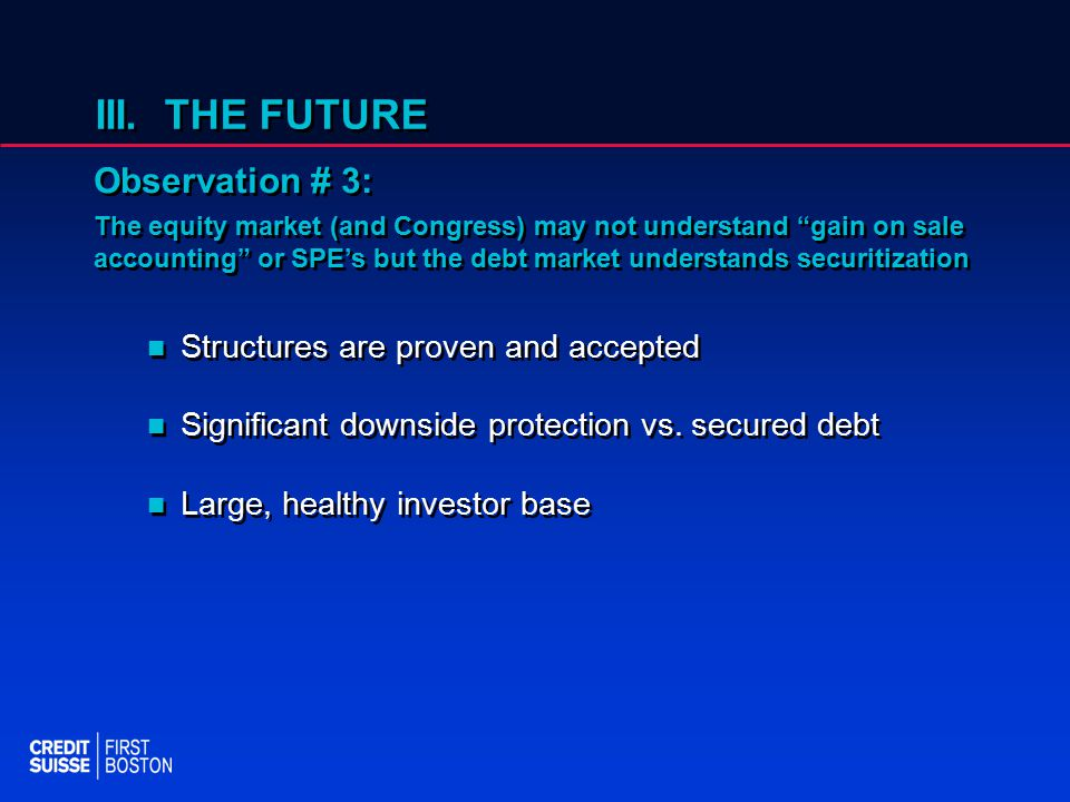 III. THE FUTURE Structures are proven and accepted Significant downside protection vs.
