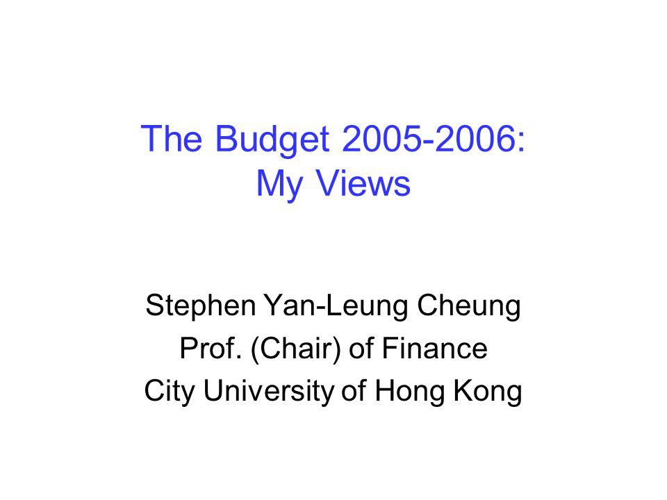 The Budget 2005-2006: My Views Stephen Yan-Leung Cheung Prof.