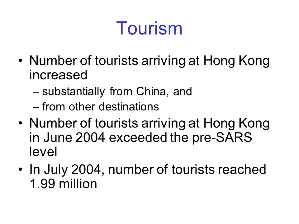 Tourism Number of tourists arriving at Hong Kong increased –substantially from China, and –from other destinations Number of tourists arriving at Hong
