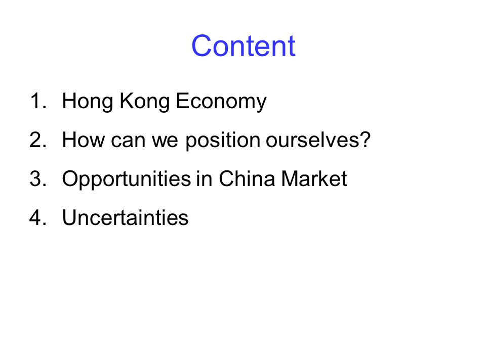 Content 1.Hong Kong Economy 2.How can we position ourselves.