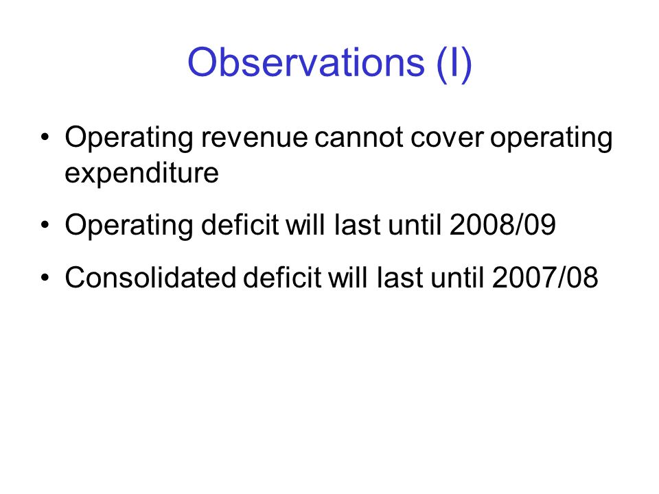 Observations (II) The consolidated surplus/ (deficit) is boosted by the 20 billion bond issue Interestingly, Mr.
