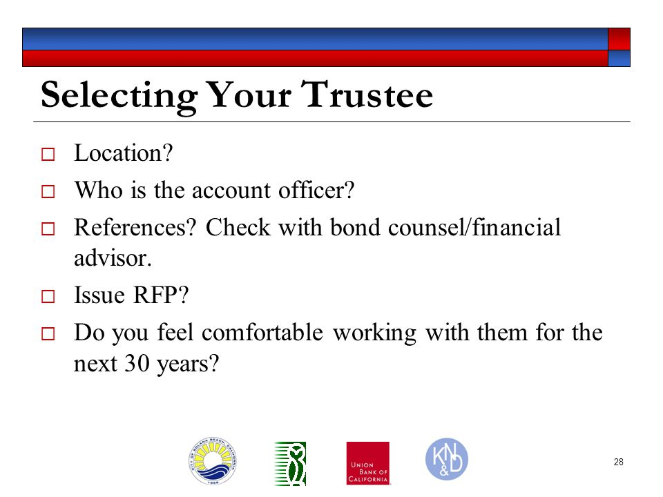 28 Selecting Your Trustee  Location.  Who is the account officer.