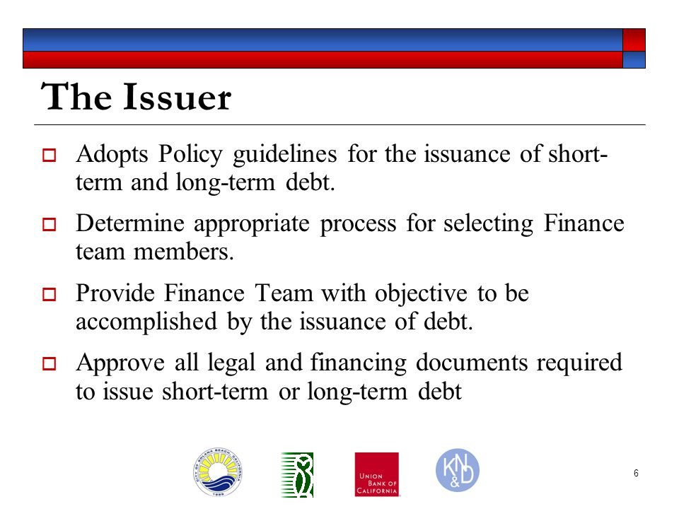 6 The Issuer  Adopts Policy guidelines for the issuance of short- term and long-term debt.