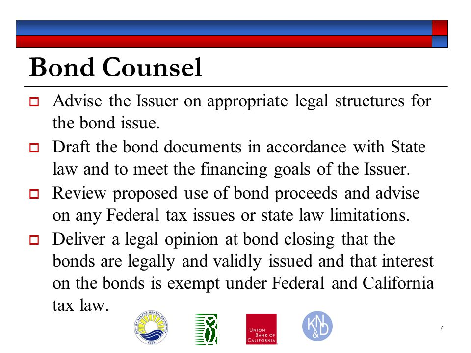 7 Bond Counsel  Advise the Issuer on appropriate legal structures for the bond issue.