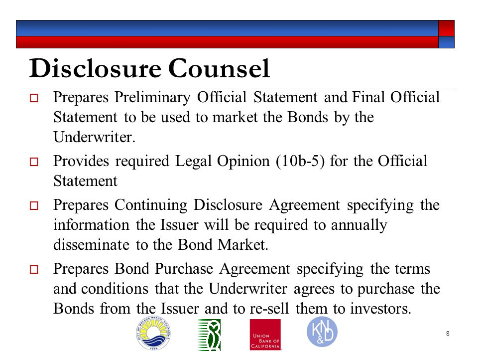 8 Disclosure Counsel  Prepares Preliminary Official Statement and Final Official Statement to be used to market the Bonds by the Underwriter.