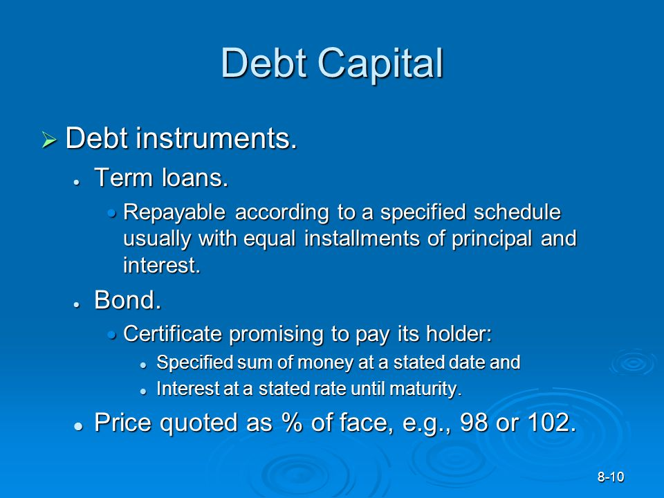 8-10 Debt Capital  Debt instruments.  Term loans.