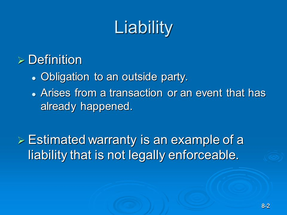 8-2 Liability  Definition Obligation to an outside party.