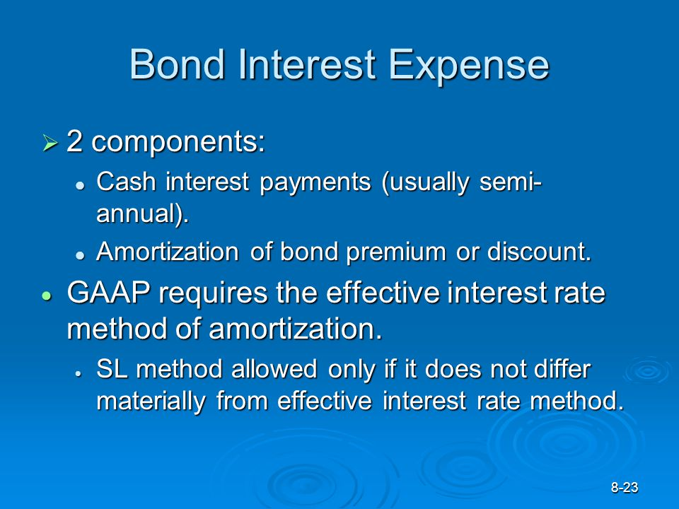 8-23 Bond Interest Expense  2 components: Cash interest payments (usually semi- annual).