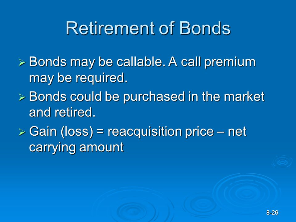 8-26 Retirement of Bonds  Bonds may be callable.A call premium may be required.