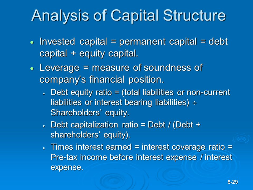 8-29 Analysis of Capital Structure  Invested capital = permanent capital = debt capital + equity capital.