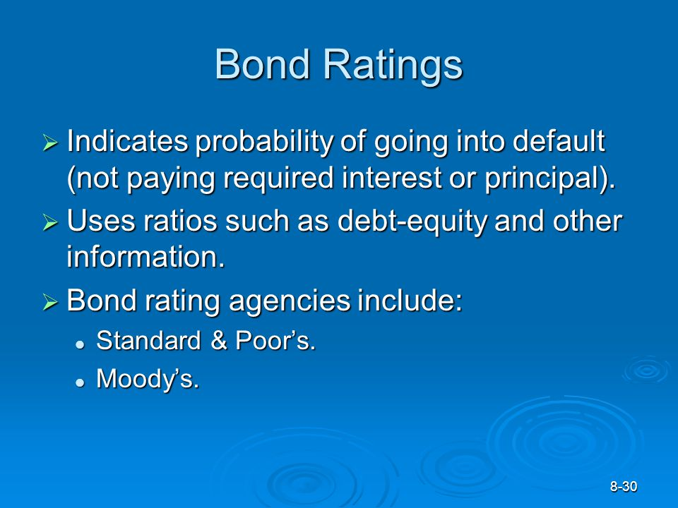 8-30 Bond Ratings  Indicates probability of going into default (not paying required interest or principal).