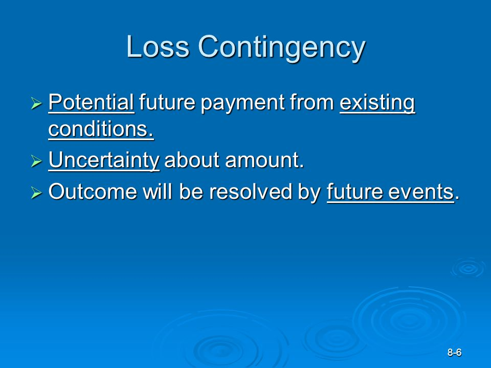 8-6 Loss Contingency  Potential future payment from existing conditions.
