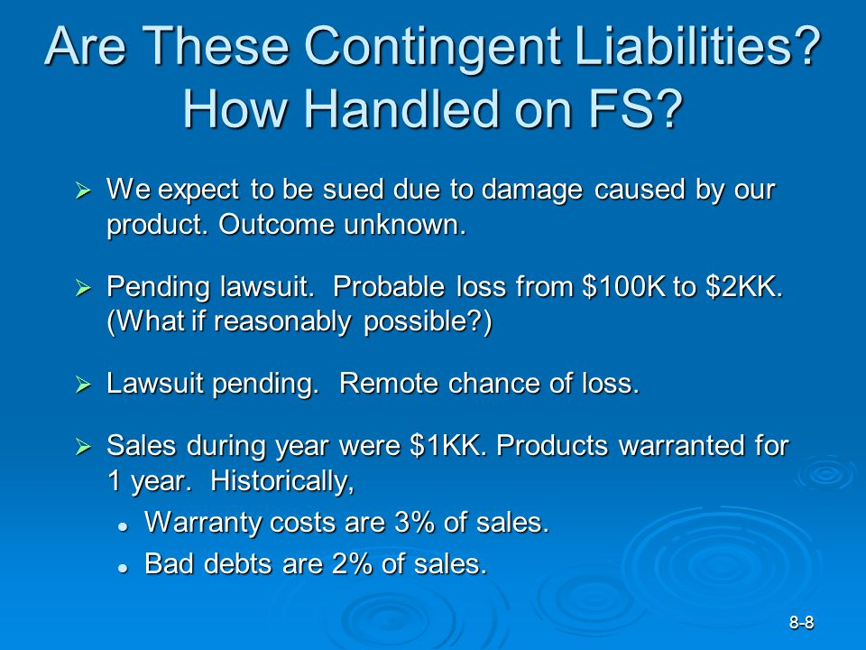 8-8 Are These Contingent Liabilities. How Handled on FS.