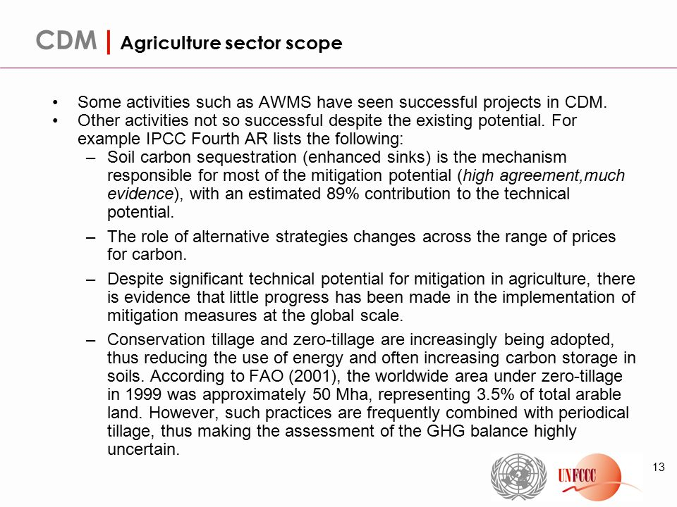 13 CDM | Agriculture sector scope Some activities such as AWMS have seen successful projects in CDM. Other activities not so successful despite the ex