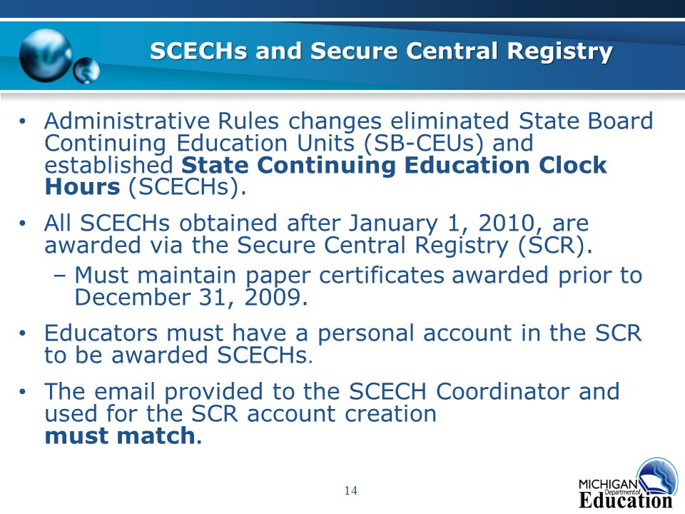 14 SCECHs and Secure Central Registry A dministrative Rules changes eliminated State Board Continuing Education Units (SB-CEUs) and established State Continuing Education Clock Hours (SCECHs).