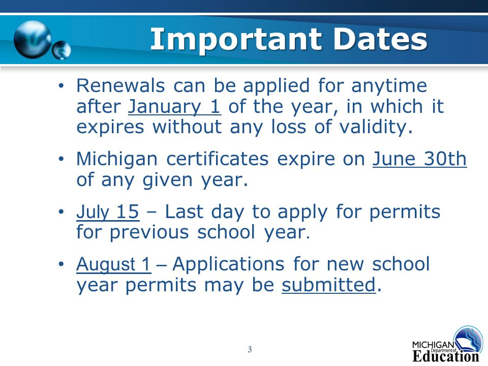 3 Important Dates R enewals can be applied for anytime after January 1 of the year, in which it expires without any loss of validity.