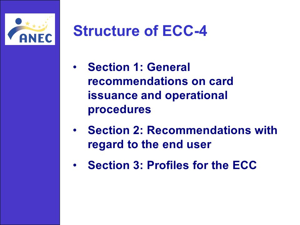 Structure of ECC-4 Section 1: General recommendations on card issuance and operational procedures Section 2: Recommendations with regard to the end user Section 3: Profiles for the ECC