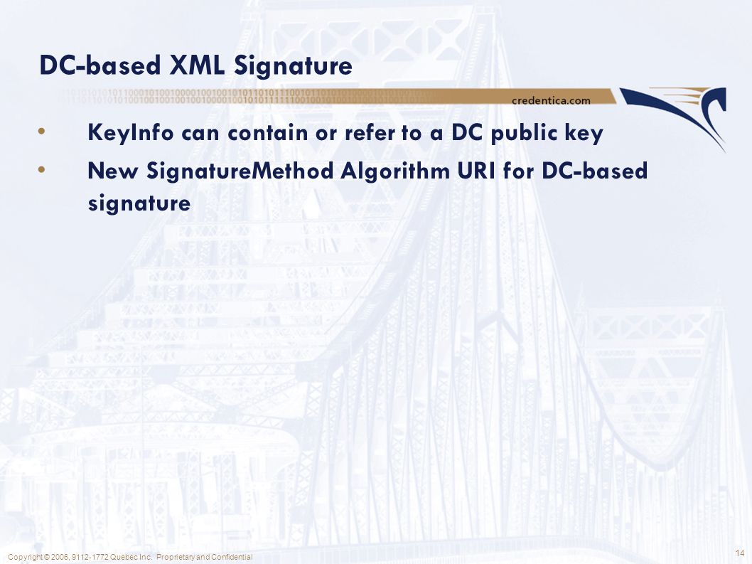 14 Copyright © 2006, 9112-1772 Quebec Inc. Proprietary and Confidential DC-based XML Signature KeyInfo can contain or refer to a DC public key New Sig