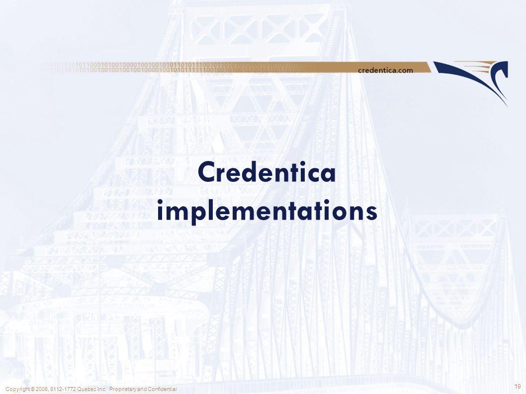 19 Copyright © 2006, 9112-1772 Quebec Inc. Proprietary and Confidential Credentica implementations