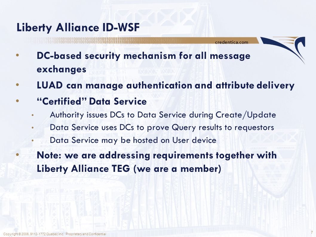 7 Copyright © 2006, 9112-1772 Quebec Inc. Proprietary and Confidential Liberty Alliance ID-WSF DC-based security mechanism for all message exchanges L