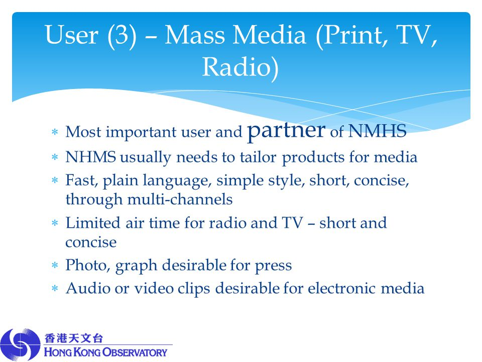  Most important user and partner of NMHS  NHMS usually needs to tailor products for media  Fast, plain language, simple style, short, concise, thro