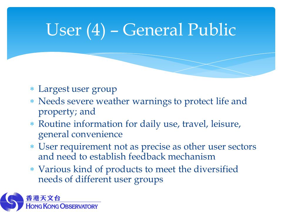  Largest user group  Needs severe weather warnings to protect life and property; and  Routine information for daily use, travel, leisure, general c