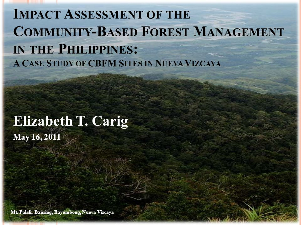 I NTRODUCTION Community-Based Forest Management Program Overall strategy for forest and forestland (FFL) management Objectives: provide a healthy environment, develop the socio- economic condition of involved communities, encourage social justice and ensure fair access and distribution of benefits Three-types of land tenure instrument issued: - Certificate of Stewardship Contract (CSC) – individuals/family, 25 years duration - Community-Based Forest Mgt.