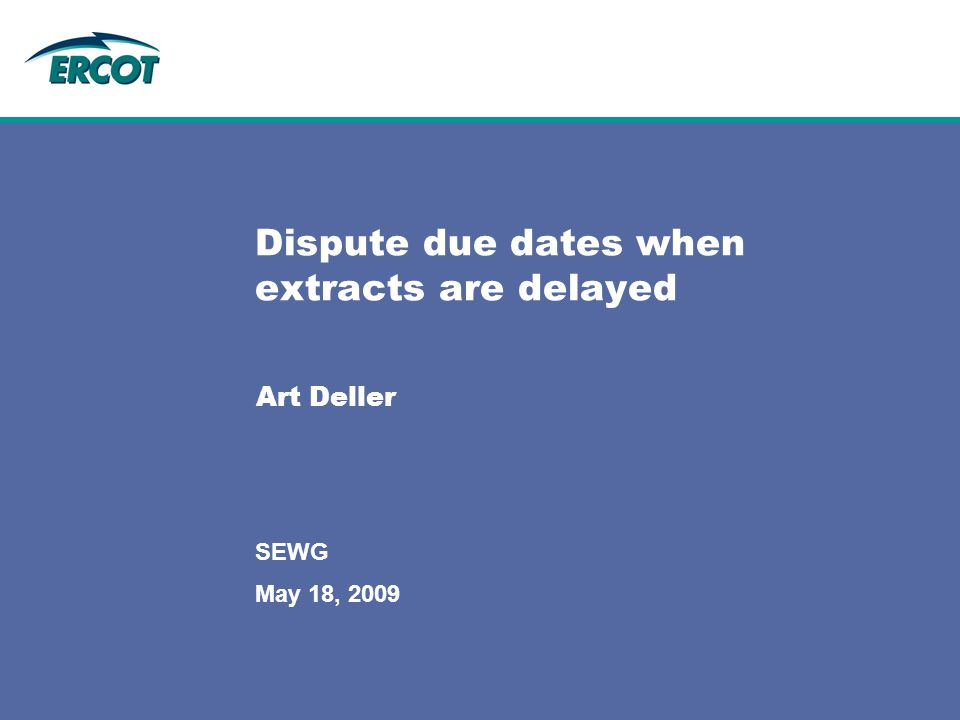 May 18, 2009 SEWG Dispute due dates when extracts are delayed Art Deller