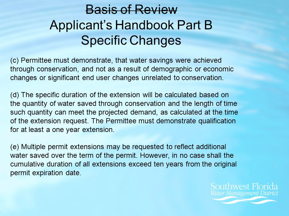 Basis of Review Applicant's Handbook Part B Specific Changes (c) Permittee must demonstrate, that water savings were achieved through conservation, and not as a result of demographic or economic changes or significant end user changes unrelated to conservation.