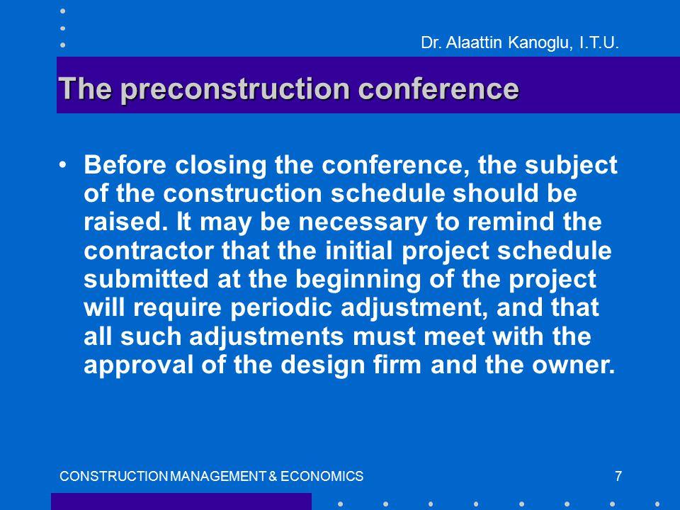 Dr. Alaattin Kanoglu, I.T.U. CONSTRUCTION MANAGEMENT & ECONOMICS8 Preconstruction conference record