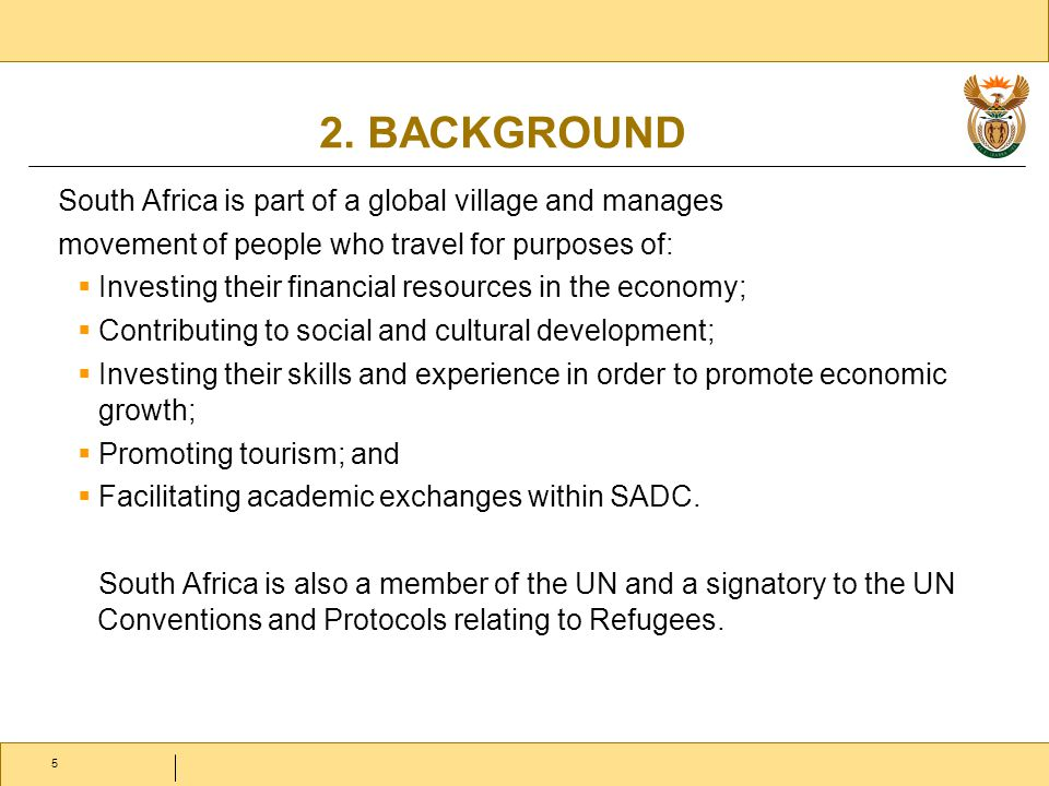 2. BACKGROUND South Africa is part of a global village and manages movement of people who travel for purposes of:  Investing their financial resource