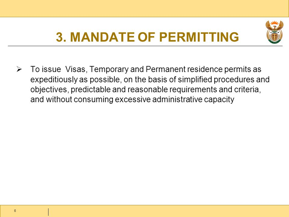 6 3. MANDATE OF PERMITTING  To issue Visas, Temporary and Permanent residence permits as expeditiously as possible, on the basis of simplified proced