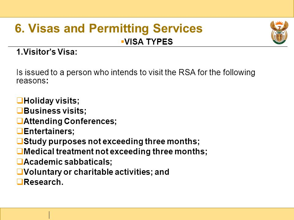 6. Visas and Permitting Services  VISA TYPES 1.Visitor's Visa: Is issued to a person who intends to visit the RSA for the following reasons:  Holida