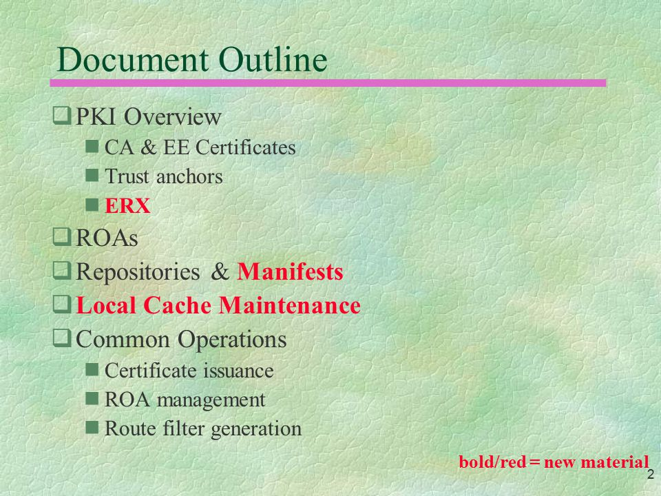 2 Document Outline  PKI Overview CA & EE Certificates Trust anchors ERX  ROAs  Repositories & Manifests  Local Cache Maintenance  Common Operatio