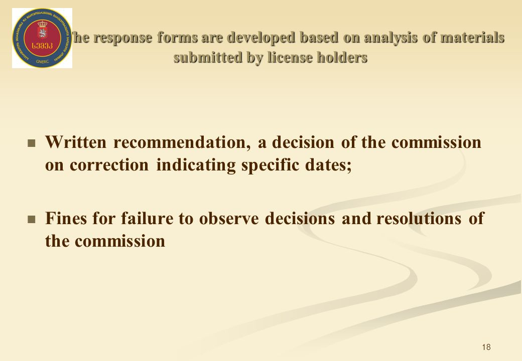 18 Written recommendation, a decision of the commission on correction indicating specific dates; Fines for failure to observe decisions and resolutions of the commission The response forms are developed based on analysis of materials submitted by license holders The response forms are developed based on analysis of materials submitted by license holders