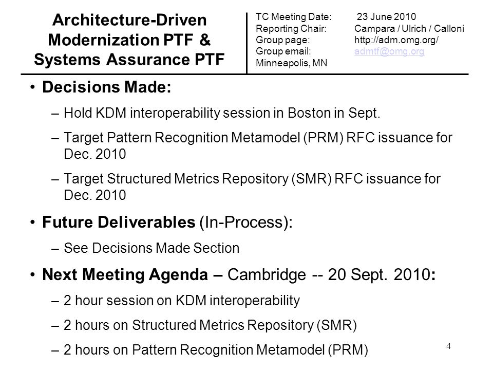 Decisions Made: –Hold KDM interoperability session in Boston in Sept. –Target Pattern Recognition Metamodel (PRM) RFC issuance for Dec. 2010 –Target S