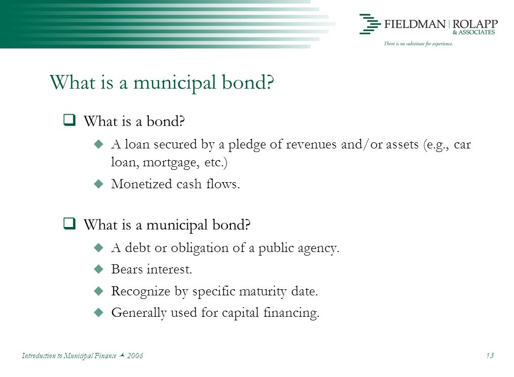 Introduction to Municipal Finance 2006 13 What is a municipal bond.