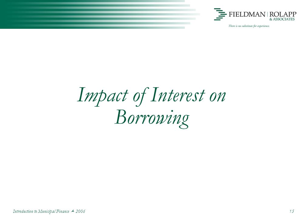 Introduction to Municipal Finance 2006 15 Impact of Interest on Borrowing