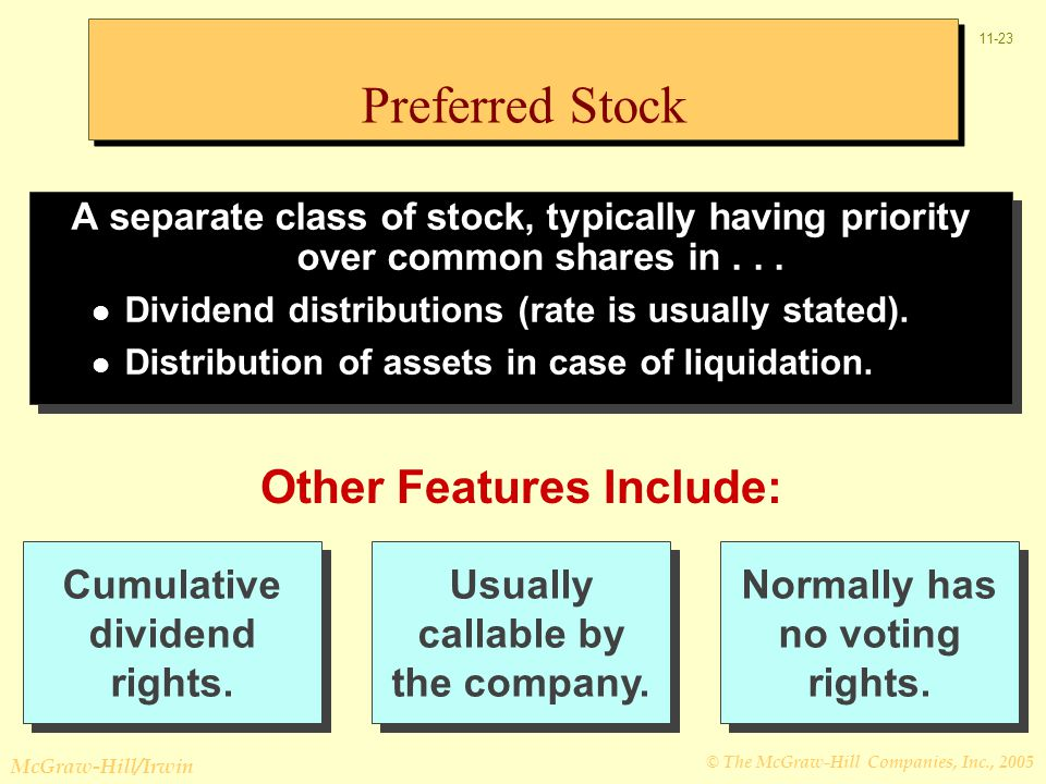 © The McGraw-Hill Companies, Inc., 2005 McGraw-Hill/Irwin 11-23 A separate class of stock, typically having priority over common shares in... Dividend