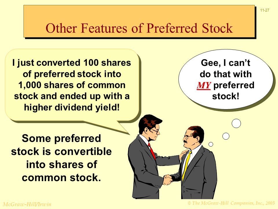 © The McGraw-Hill Companies, Inc., 2005 McGraw-Hill/Irwin 11-27 I just converted 100 shares of preferred stock into 1,000 shares of common stock and ended up with a higher dividend yield.