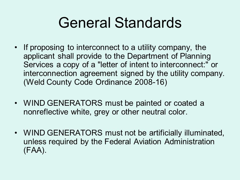 General Standards If proposing to interconnect to a utility company, the applicant shall provide to the Department of Planning Services a copy of a letter of intent to interconnect: or interconnection agreement signed by the utility company.