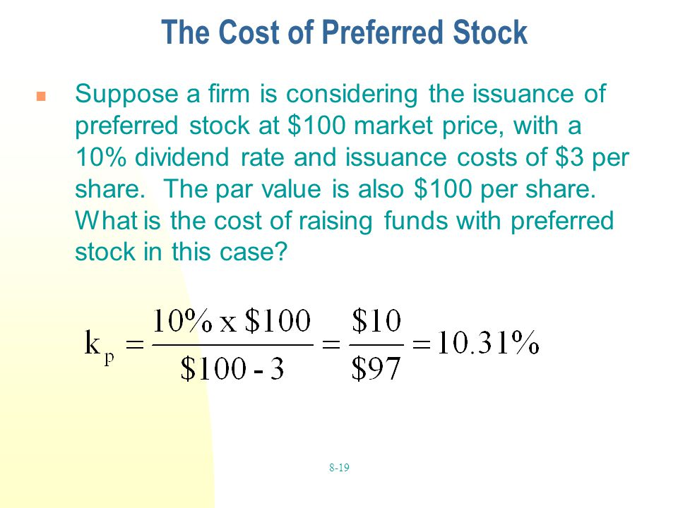 8-19 The Cost of Preferred Stock Suppose a firm is considering the issuance of preferred stock at $100 market price, with a 10% dividend rate and issu