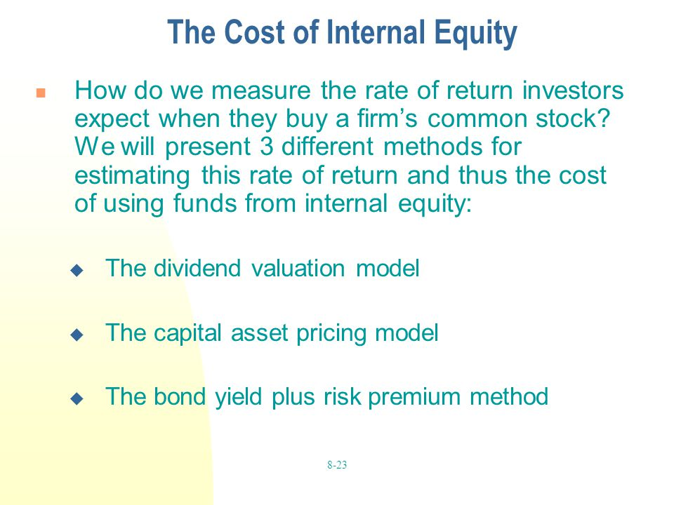8-23 The Cost of Internal Equity How do we measure the rate of return investors expect when they buy a firm's common stock? We will present 3 differen