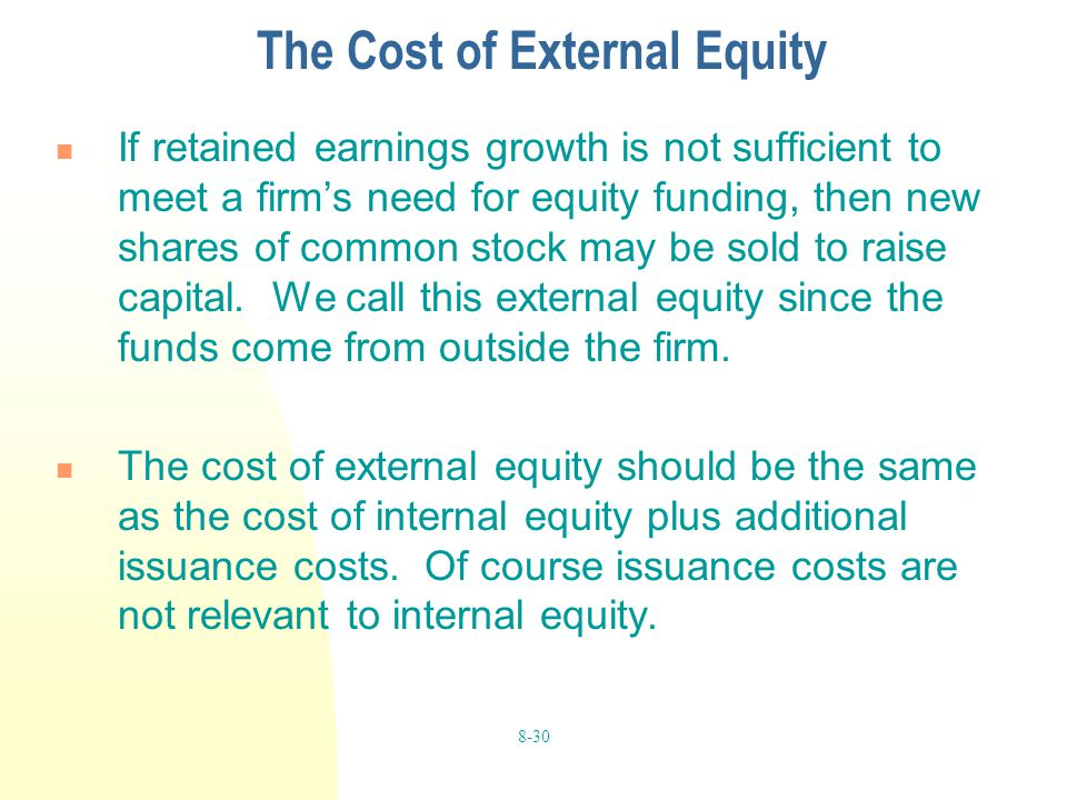 8-30 The Cost of External Equity If retained earnings growth is not sufficient to meet a firm's need for equity funding, then new shares of common sto