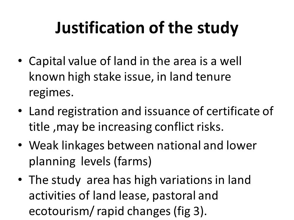 Justification of the study Capital value of land in the area is a well known high stake issue, in land tenure regimes.