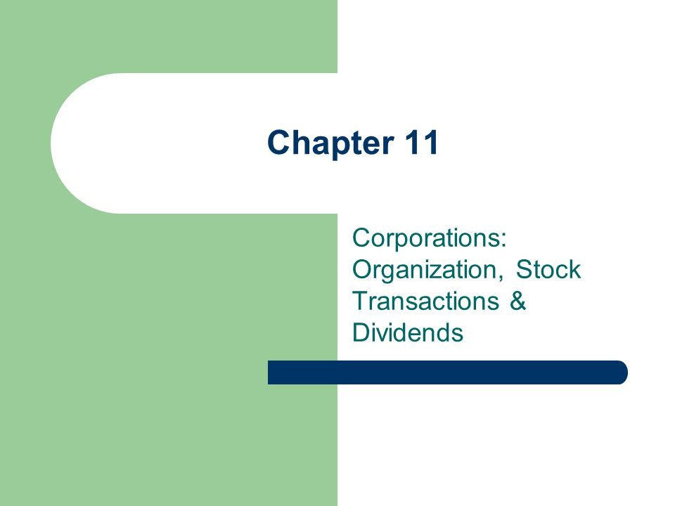 Chapter 11 Corporations: Organization, Stock Transactions & Dividends